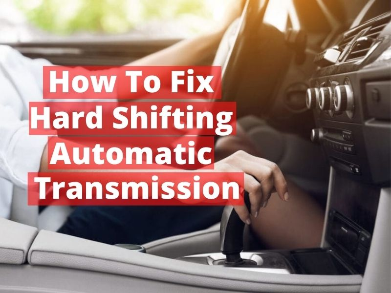 How To Fix Hard Shifting Automatic Transmission